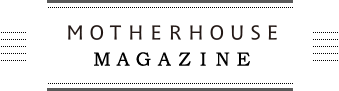 MOTHERHOUSE MAGAZINE